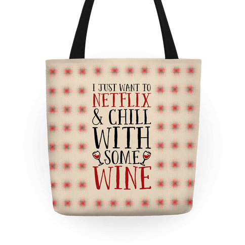 I Just Want to Netflix and Chill With Some Wine Tote