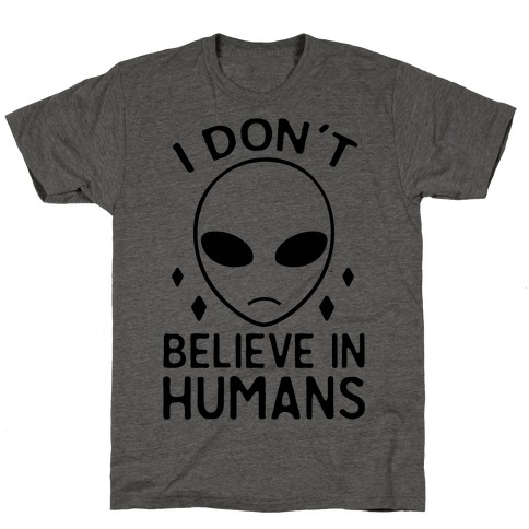 I Don't Believe In Humans T-Shirt