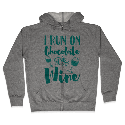 I Run On Chocolate And Wine Zip Hoodie