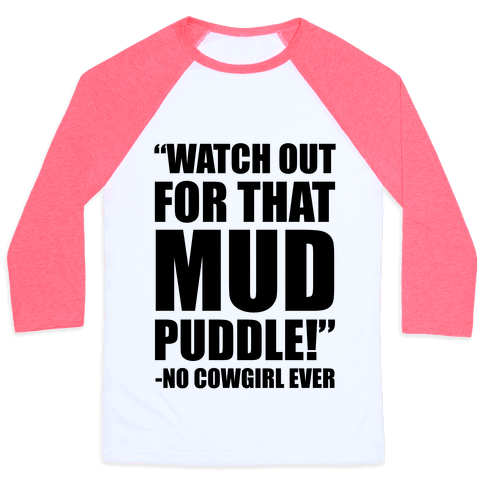 Watch Out For That Mud Puddle Baseball Tee