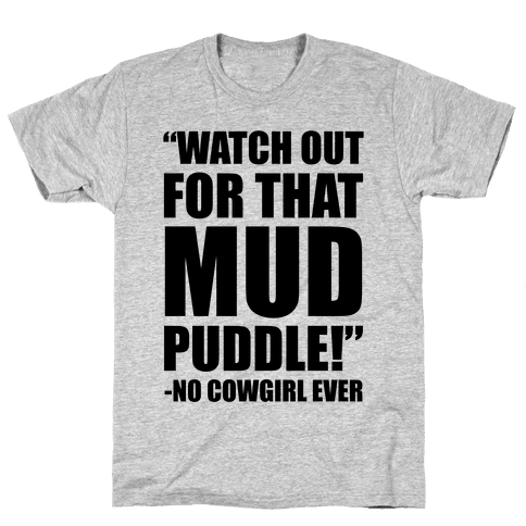 Watch Out For That Mud Puddle Mens T-Shirt