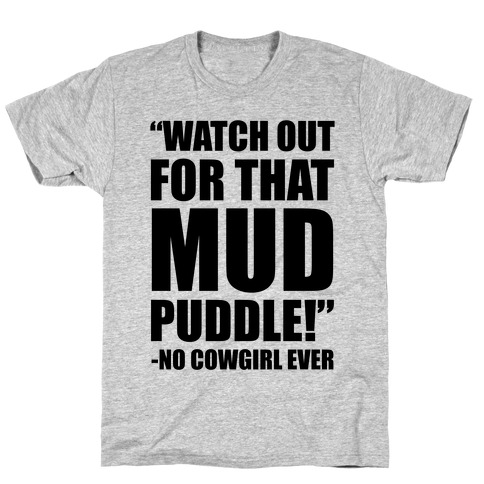 Watch Out For That Mud Puddle T-Shirt