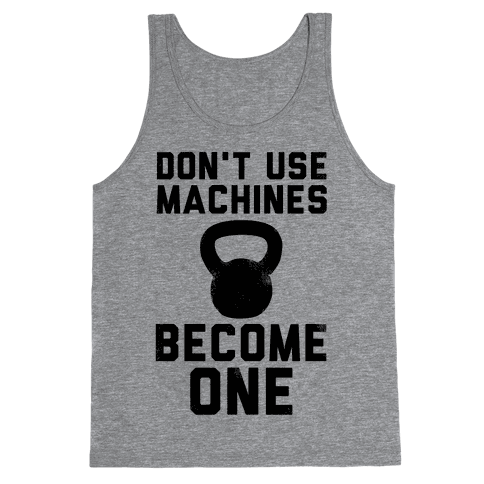 Don't Use Machines. Become One. Tank Top