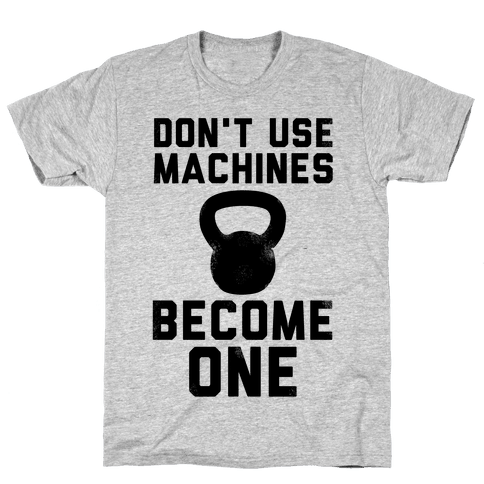 Don't Use Machines. Become One. Mens T-Shirt
