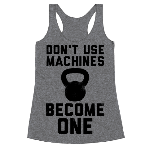 Don't Use Machines. Become One. Racerback Tank Top
