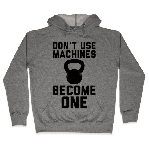 Don't Use Machines. Become One. Hooded Sweatshirt