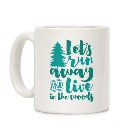 Let's Run Away And Live In The Woods Coffee Mug