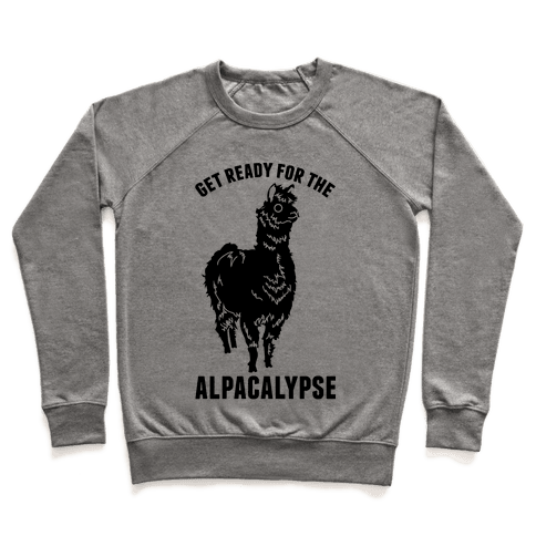 Get Ready for the Alpacalypse  Pullover