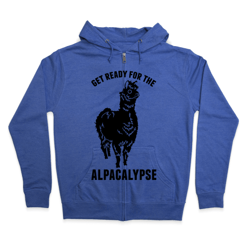 Get Ready for the Alpacalypse  Zip Hoodie