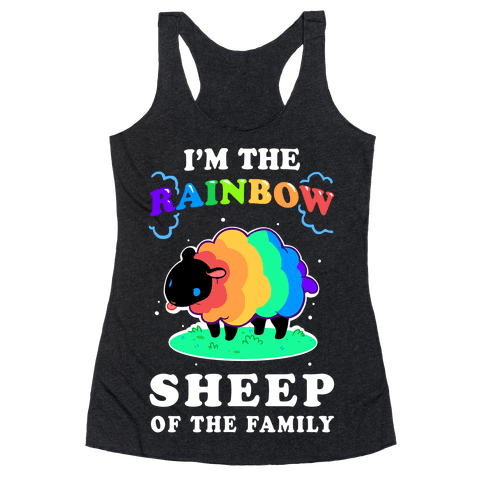 I'm The Rainbow Sheep Of The Family Racerback Tank Top