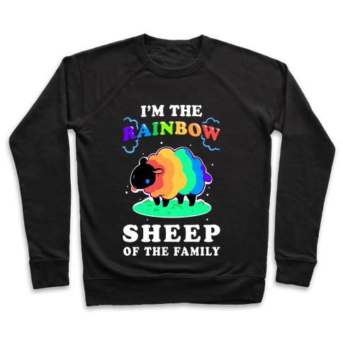 I'm The Rainbow Sheep Of The Family Pullover