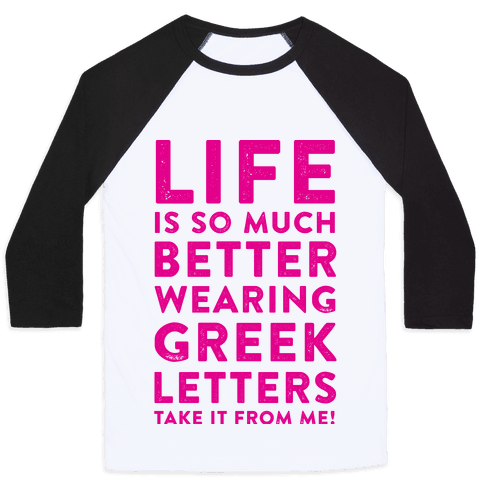 Life Is So Much Better With Wearing Greek Letters Baseball Tee
