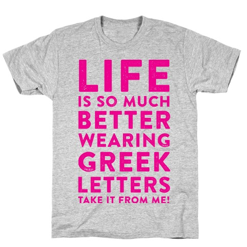 Life Is So Much Better With Wearing Greek Letters T-Shirt