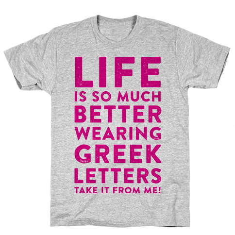 Life Is So Much Better With Wearing Greek Letters Mens T-Shirt