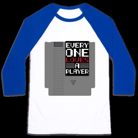 Everyone Loves a Player Baseball Tee