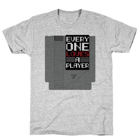 Everyone Loves a Player Mens T-Shirt