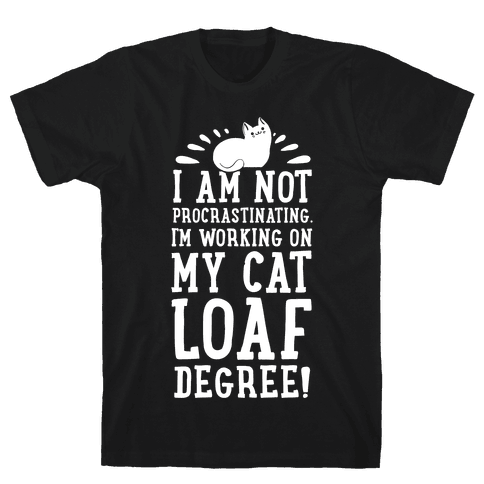 I'm Not Procrastinating. I'm Working on My Cat Loaf Degree. Mens T-Shirt