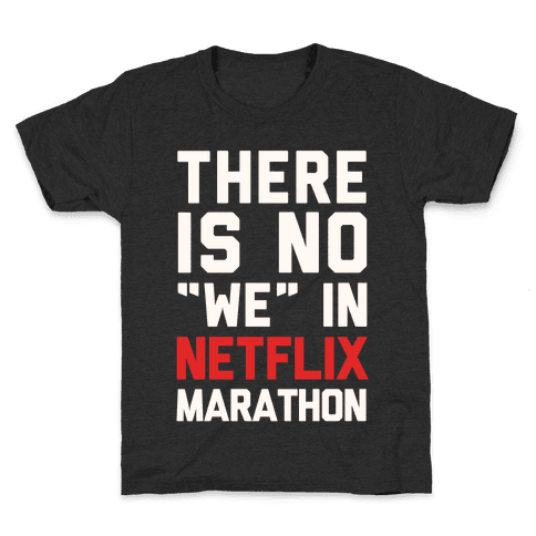 "There Is No ""We"" In Netflix Marathon Kids T-Shirt"