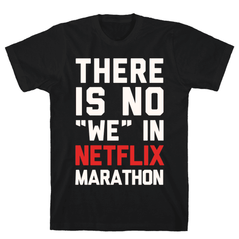 "There Is No ""We"" In Netflix Marathon Mens T-Shirt"
