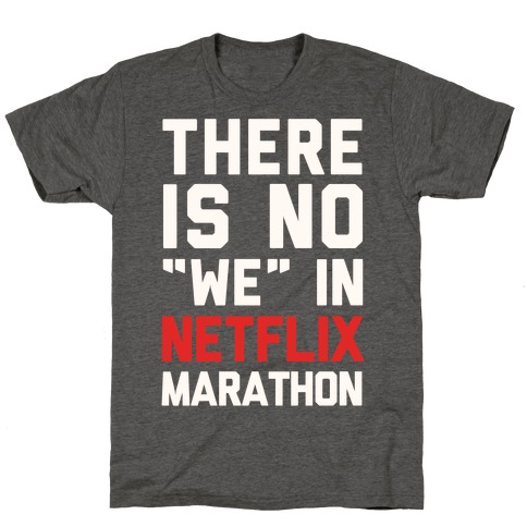 "There Is No ""We"" In Netflix Marathon T-Shirt"
