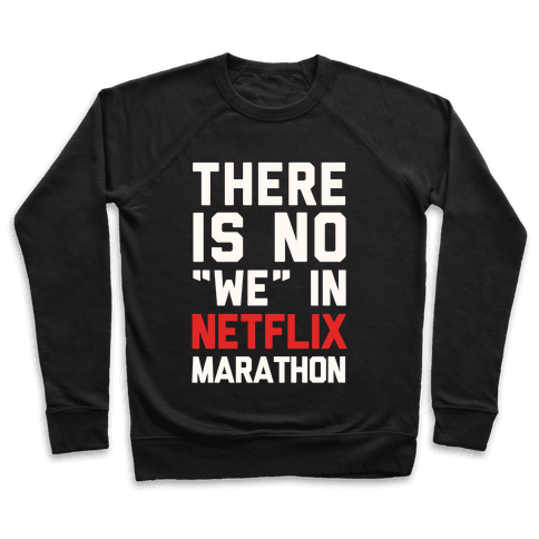 "There Is No ""We"" In Netflix Marathon Pullover"