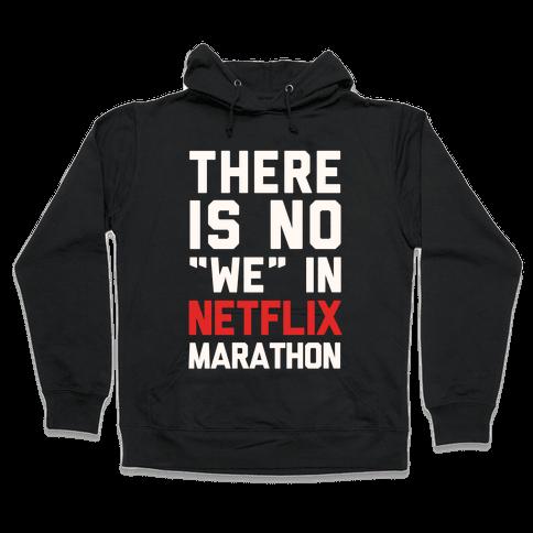 "There Is No ""We"" In Netflix Marathon Hooded Sweatshirt"