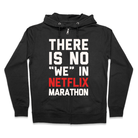 "There Is No ""We"" In Netflix Marathon Zip Hoodie"