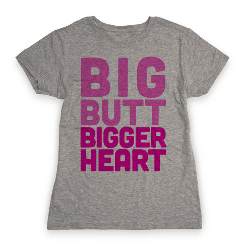 Big Butt, Bigger Heart Womens T-Shirt