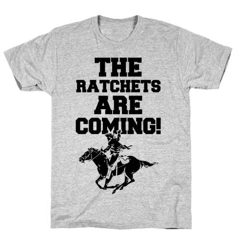 The Ratchets are Coming Mens T-Shirt