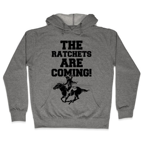The Ratchets are Coming Hooded Sweatshirt