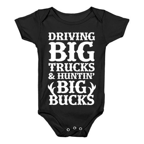 Driving Big Trucks & Huntin' Big Bucks Baby Onesy