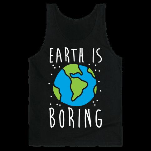 Earth Is Boring Tank Top