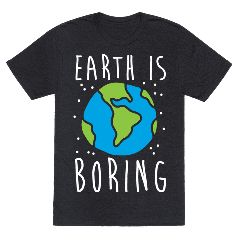 Earth Is Boring
