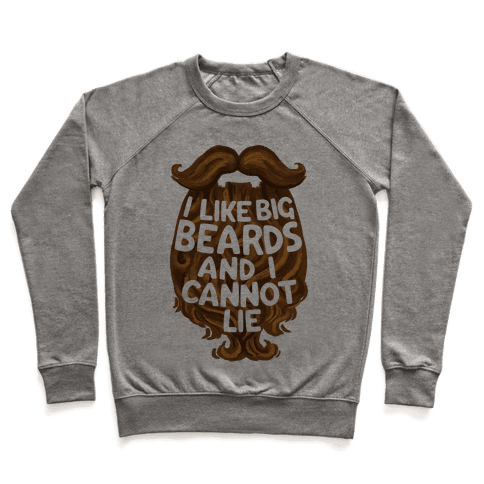 I Like Big Beards And I Cannot Lie Pullover