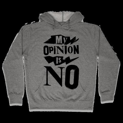 My Opinion Is No Hooded Sweatshirt