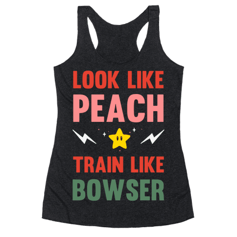 Look Like Peach Train Like Bowser Racerback Tank Top