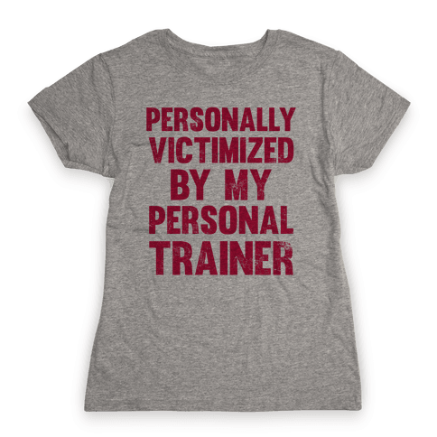 Personally Victimized By My Personal Trainer Womens T-Shirt