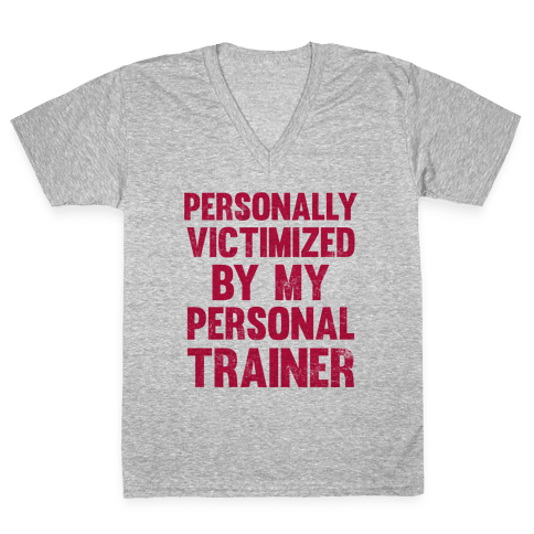 Personally Victimized By My Personal Trainer V-Neck Tee Shirt