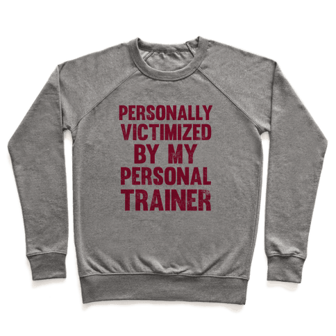 Personally Victimized By My Personal Trainer Pullover