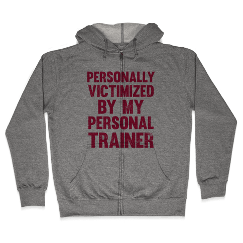 Personally Victimized By My Personal Trainer Zip Hoodie