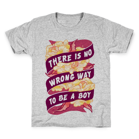 There is No Wrong Way To Be A Boy Kids T-Shirt