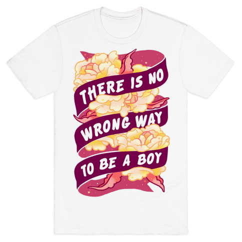 There is No Wrong Way To Be A Boy Mens T-Shirt
