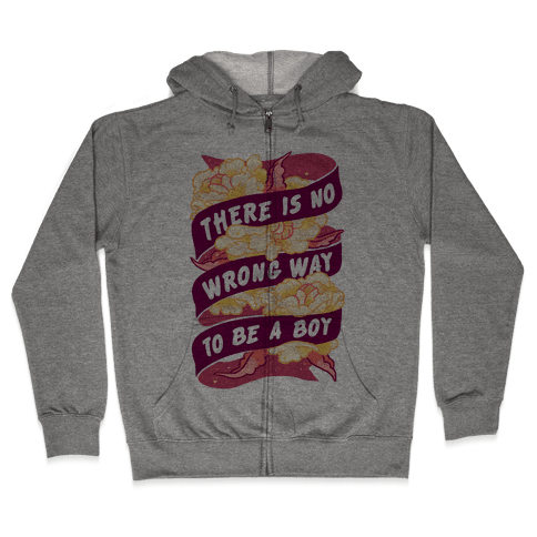 There is No Wrong Way To Be A Boy Zip Hoodie