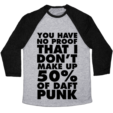 You Have No Proof That I Don't Make Up 50% Of Daft Punk Baseball Tee