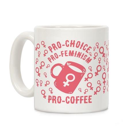 Pro-Choice Pro-Feminism Pro-Coffee Coffee Mug