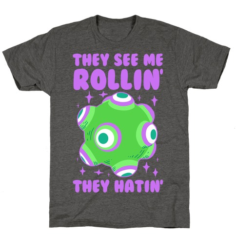 They See Me Rollin' They Hatin T-Shirt