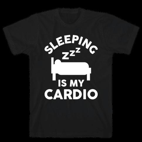 Sleeping Is My Cardio Mens T-Shirt
