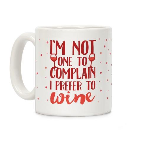 I'm Not One To Complain I Prefer To Wine Coffee Mug