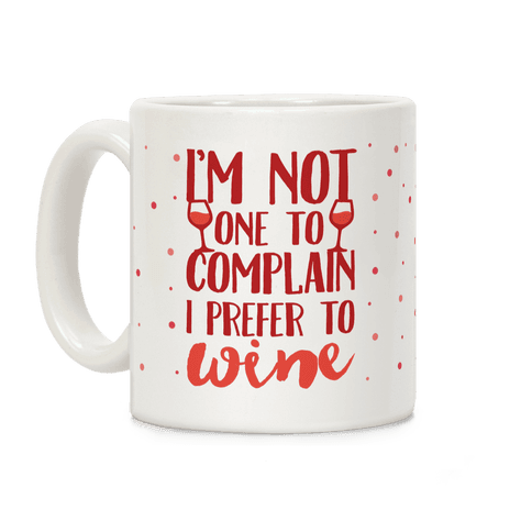 I'm Not One To Complain I Prefer To Wine Coffee Mug