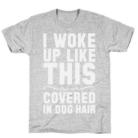 I Woke Up Covered In Dog Hair T-Shirt
